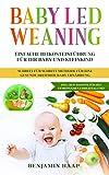 Baby Led Weaning: Einfache Beikosteinführung für Ihr Baby und Kleinkind. Schritt für Schritt Methode für eine gesunde breifreie Baby Ernährung.: Inkl. BLW Rezepte für den gemeinsamen Familienalltag